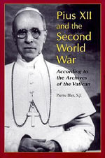 Pius XII and the Second World War : According to the Archives of the Vatican - Pierre Blet