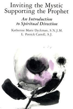 Inviting the Mystic, Supporting the Prophet : Introduction to Spiritual Direction - Katherine Marie Dyckman