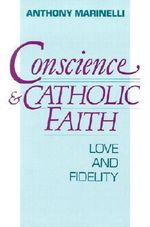 Conscience and Catholic Faith : Love and Fidelity - Anthony Marinelli