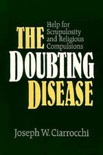 The Doubting Disease : Help for Scrupulosity and Religious Compulsions - Joseph W. Ciarrochi