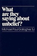 What are They Saying About Unbelief? : A Spiritual Guide to Life - Michael Paul Gallagher