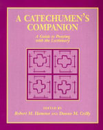 A Catechumen's Companion : A Guide to Praying with the Lectionary