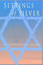 Settings of Silver : An Introduction to Judaism - Stephen M. Wylen