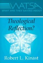 What are They Saying about Theological Reflection? :  An Exercise in Ecclesial Imagination - Robert L. Kinast