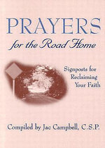 Prayers for the Road Home : Signposts for Reclaiming Your Faith