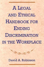 A Legal and Ethical Handbook for Ending Discrimination in the Workplace : Achievement of Peter Taylor - David A. Robinson