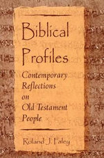Biblical Profiles : Contemporary Reflections on Old Testament People - Roland J. Faley