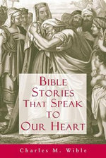 Bible Stories That Speak to Our Heart : From the Lion Storyteller Bible - Charles M. Wible