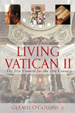 Living Vatican II : The 21st Council for The 21st Century - Gerald O'Collins