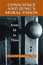 Conscience and Jung's Moral Vision : From Id to Thou - David W. Robinson