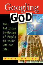 Googling God : The Religious Landscape of People in Their 20's and 30's - Mike Hayes