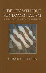 Fidelity Without Fundamentalism : A Dialogue with Tradition - Gerard J Hughes
