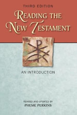 Reading the New Testament : An Introduction; Third Edition, Revised and Updated - Pheme Perkins