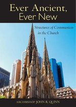 Ever Ancient, Ever New : Structures of Communion in the Church - John R. Quinn