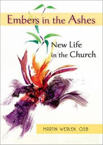 Embers in the Ashes : New Life in the Church - Martin Werlen