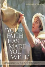 Your Faith Has Made You Well : Jesus Heals in the New Testament - Barbara Hosbach