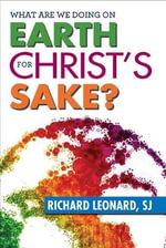 What are We Doing on Earth for Christ's Sake? - Richard Leonard