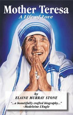 Mother Teresa : A Life of Love - Elaine Murray Stone