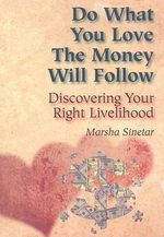 Do What You Love, the Money Will Follow : Discovering Your Right Livelihood - Marsha Sinetar