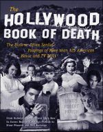 The Hollywood Book of Death : The Bizarre, Often Sordid, Passings of Over 125 American Movie and TV Idols - James Robert Parish