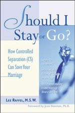 Should I Stay or Go? : How Controlled Separation (CS) Can Save Your Marriage - Lee Raffel