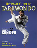Ultimate Guide to Tae Kwon Do : Inside Kung Fu - John R. Little