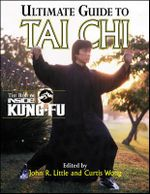 Ultimate Guide to Tai Chi : The Best of Inside Kung Fu - John R. Little