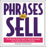 Phrases That Sell : The Ultimate Phrase Finder to Help You Promote Your Products, Services and Ideas - Edward W. Werz