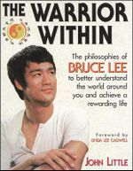 The Warrior Within : The Philosophies of Bruce Lee - John R. Little