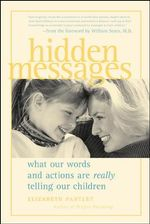 Hidden Messages : What Our Words and Actions are Really Telling Our Children - Elizabeth Pantley