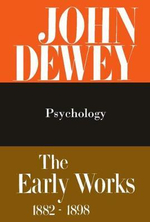 The Collected Works of John Dewey: 1887, Psychology v. 2 : The Early Works, 1882-1898 - John Dewey