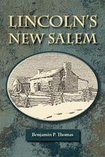 Lincoln's New Salem - Benjamin Platt Thomas