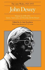 The Collected Works of John Dewey: 1949-1952, Essays, Typescripts, and Knowing and the Known v. 16 : The Later Works, 1925-1953 - John Dewey