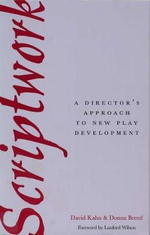 Scriptwork : a Director's Approach to New Play Development - David Kahn