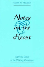 Notes on the Heart : Affective Issues in the Writing Classroom - Susan H. McLeod