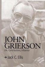 John Grierson : Life, Contributions, Influence - Jack C. Ellis