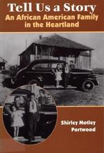 Tell Us a Story : An African American Family in the Heartland - Shirley Motley Portwood
