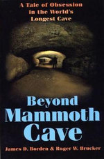 Beyond Mammoth Cave : A Tale of Obsession in the World's Longest Cave - James D. Borden