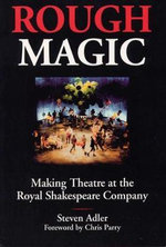 Rough Magic : Behind the Scenes of the Royal Shakespeare Company - Steven Adler