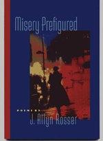 Misery Prefigured : Crab Orchard Award Series in Poetry - J. Allyn Rosser