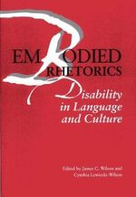 Embodied Rhetorics : Disability in Language and Culture - James Wilson