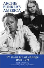Archie Bunker's America : TV in an Era of Change, 1968-1978 - Josh Ozersky