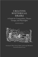 Creating Historical Drama : A Guide for Communities, Theatre Groups,and Playwrights - Christian H. Moe
