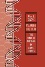 Starring the Text : The Place of Rhetoric in Science Studies - Alan G. Gross