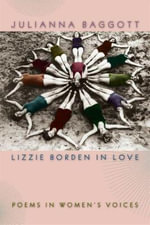 Lizzie Borden in Love : Poems in Women's Voices - Julianna Baggott