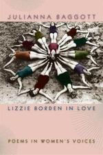 Lizzie Borden in Love : Poems in Women's Voices - Julianna Baggott