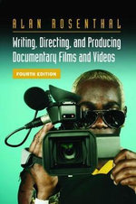 Writing, Directing and Producing Documentary Films and Videos - Alan Rosenthal