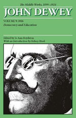 The Collected Works of John Dewey: 1916, Democracy and Education v. 9 : The Middle Works, 1899-1924 - John Dewey