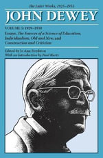 The Collected Works of John Dewey: 1929-1930, Essays, the Sources of a Science of Education, Individualism, Old and New, and Construction and Criticism v. 5 : The Later Works, 1925-1953 - John Dewey