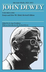The Collected Works of John Dewey: 1933, Essays and How We Think v. 8 : The Later Works, 1925-1953 - John Dewey